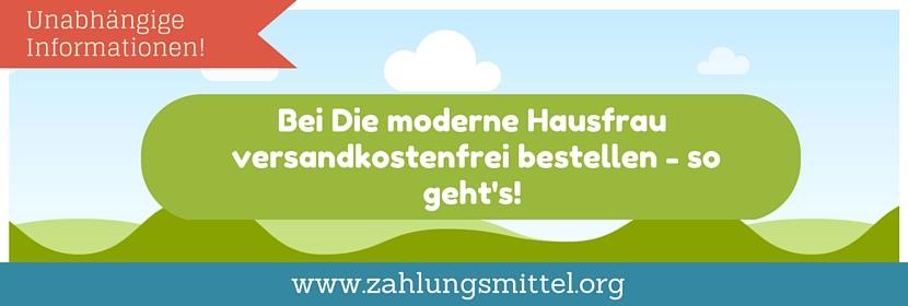 Bei Die moderne Hausfrau versandkostenfrei bestellen + Gutscheincode für kostenlosen Versand!