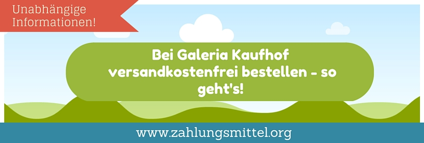 Versandkostenfreie Lieferung bei Galeria Kaufhof mit dem passenden Gutscheincode!