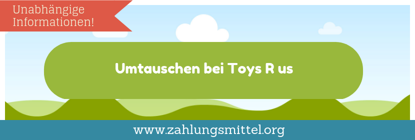 Umtausch bei Toys R Us