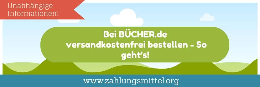 So kann man bei BÜCHER.de versandkostenfrei bestellen + aktueller Buecher.de Gutschein für kostenlosen Versand!