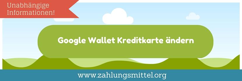 So können Sie bei Google Wallet die Kreditkartendaten ändern!
