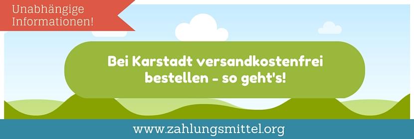 Bei Karstadt versandkostenfrei bestellen mit dem Gutscheincode für kostenlosen Versand!