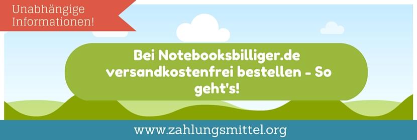 So kann man versandkostenfrei bei Notebooksbilliger.de bestellen - Passende Gutscheincodes & Tipps zu Notebooksbilliger!